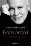 René Angélil: Le Maître du jeu - Georges-Hébert Germain