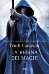 La regina dei maghi - Trudi Canavan, Carla Gaiba