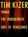 3 Suspense Novels in 1 (Mania, The Mindbender, Days of Vengeance) - Tim Kizer