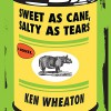 Sweet as Cane, Salty as Tears - Ken Wheaton, Erin Moon