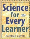 Science for Every Learner: Brain-Compatible Pathways to Scientific Literacy - Kathleen Carroll, Steve Carroll