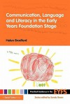 Communication, Language and Literacy in the EYFS: Supporting the framework through the use of story (Practical Guidance in the Early Years Foundation Stage) - Helen Bradford, Bradford Helen