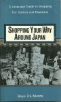 Shopping Your Way Around Japan: Language Guide to Shopping for Visitors and Residents - Boyé Lafayette de Mente