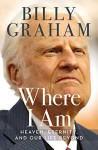 Where I Am: Heaven, Eternity, and Our Life Beyond - Franklin Graham, Billy Graham