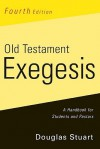 Old Testament Exegesis: A Handbook for Students and Pastors - Douglas Stuart