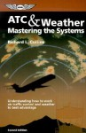 ATC & Weather: Mastering the Systems: Understanding how to work air traffic control and weather to best advantage - Richard L. Collins