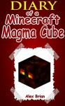 Minecraft: Diary Of A Minecraft Magma Cube: (An Unofficial Minecraft Book) (Minecraft, Minecraft Secrets, Minecraft Stories, Minecraft Books For Kids, ... Books, Minecraft Comics, Minecraft Xbox) - Alex Brian