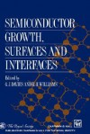 Semiconductor Growth, Surfaces and Interfaces - G. J. Davies, G.J. Davies, G. J. Davies