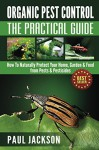 Organic Pest Control The Practical Guide: How To Naturally Protect Your Home, Garden & Food from Pests & Pesticides (Bug Free, Homesteading, Gardening, ... Insect Repellents, Backyard) (Green Thumb) - Paul Jackson, 101 Organic Gardening, Mini Farming Cleaning, Natural Lifestyle Off The Grid, Decluttering Pest Prevention
