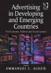 Advertising in Developing and Emerging Countries: The Economic, Political and Social Context - Emmanuel C. Alozie
