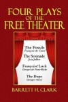Four Plays of the Free Theater: The Fossils, the Serenade, Francois' Luck, the Dupe - Francois De Curel, Jean Jullien, Georges de Porto-Riche