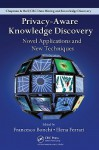 Privacy Aware Knowledge Discovery: Novel Applications And New Techniques (Chapman & Hall/Crc Data Mining And Knowledge Discovery Series) - Francesco Bonchi, Elena Ferrari