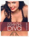 How to Be a Dominant Diva - Georgia Payne, Julie Taylor