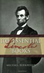 100 Essential Lincoln Books - Michael Burkhimer