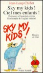 Sky my kids ! / Ciel mes enfants ! - Jean-Loup Chiflet