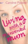 Living with a Re-invented Mum - Caroline Plaisted