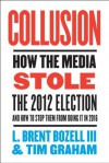 Collusion: How the Media Stole the 2012 Election---and How to Stop Them from Doing It in 2016 - Bozell III, L. Brent, Tim Graham