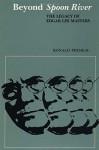 Beyond Spoon River: The Legacy of Edgar Lee Masters (The Dan Danciger Publication Series) - Ronald Primeau