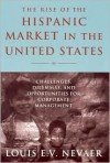 The Rise of the Hispanic Market in the United States - Louis E. V. Nevaer