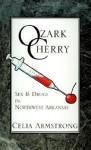 Ozark Cherry: Sex & Drugs in Northwest Arkansas - Celia Armstrong