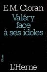 Valéry face à ses idoles - Emil Cioran