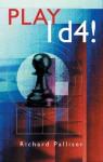 Play 1d4! - Richard Palliser