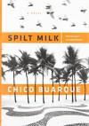 Spilt Milk - Chico Buarque, Alison Entrekin