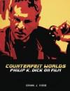 Counterfeit Worlds: Philip K. Dick on Film - Brian J. Robb