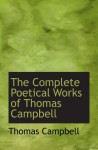 The Complete Poetical Works of Thomas Campbell - Thomas Campbell