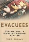 Evacuees: Evacuation in Wartime Britain 1939-1945 - Mike Brown