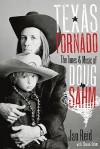 Texas Tornado: The Times and Music of Doug Sahm - Jan Reid, Shawn Sahm