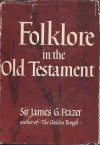 Folklore in the Old Testament: Studies in Comparative Religion, Legend and Law - James George Frazer