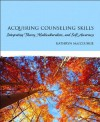 Acquiring Counseling Skills: Integrating Theory, Multiculturalism, and Self-Awareness - Kathryn MacCluskie