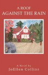 A Roof Against the Rain - JoEllen Collins