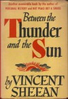 Between the Thunder and the Sun - Vincent Sheean
