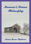 Momma's Damn Philosophy - Anna Marie Stephens