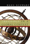 Theology in a Global Context: The Last Two Hundred Years - Hans Schwarz