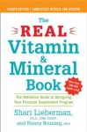 The Real Vitamin and Mineral Book, 4th edition: The Definitive Guide to Designing Your Personal Supplement Program - Shari Lieberman, Nancy Pauling Bruning