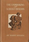 The Unmasking of Robert-Houdin by Harry Houdini - Harry Houdini