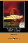 Leading Articles on Various Subjects (Dodo Press) - Hugh Miller, Rev John Davidson