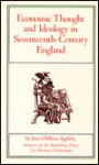 Economic Thought and Ideology in Seventeenth-Century England - Joyce Appleby