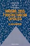Fordismo, Crisis Y Reestructuración Capitalista: El Caso Argentino - Cristina Lucchini
