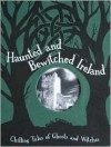 Haunted and Bewitched Ireland - Bob Curran