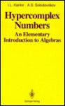Hypercomplex Numbers: An Elementary Introduction to Algebras - I.L. Kantor