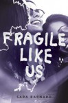 Fragile Like Us - Sara Barnard