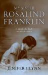 My Sister Rosalind Franklin - Jenifer Glynn