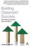 Building Classroom Success: Eliminating Academic Fear and Failure - Andrew Martin