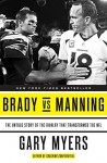 Brady vs Manning: The Untold Story of the Rivalry That Transformed the NFL - Gary Myers