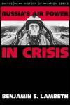 Russia's Air Power In Crisis - Benjamin S. Lambeth