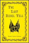 The Last Rebel Yell - Michael Andrew Grissom